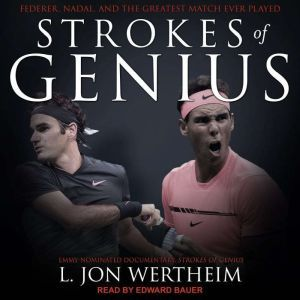 Strokes of Genius: Federer, Nadal, and the Greatest Match Ever Played, L. Jon Wertheim