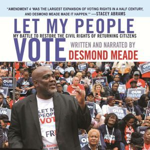 Let My People Vote: My Battle to Restore the Civil Rights of Returning Citizens, Desmond Meade