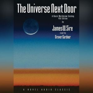The Universe Next Door A Basic Worldview Catalogue, James W. Sire