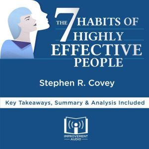 The 7 Habits of Highly Effective People by Stephen R. Covey: Key Takeaways, Summary & Analysis Included, Improvement Audio