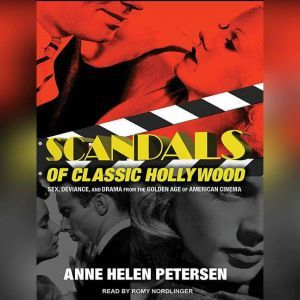 Scandals of Classic Hollywood: Sex, Deviance, and Drama from the Golden Age of American Cinema, Anne Helen Petersen
