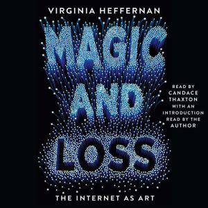 Magic and Loss: The Internet as Art, Virginia Heffernan