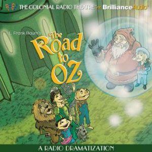 The Road to Oz: A Radio Dramatization, L. Frank Baum