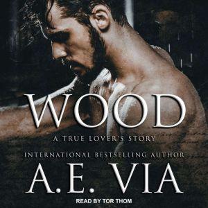 Wood: A True Lover's Story, A.E. Via