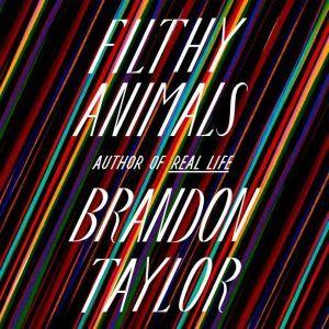 Filthy Animals, Brandon Taylor