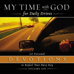 My Time with God for Daily Drives Audio Devotional: Vol. 6: 20 Personal Devotions to Refuel Your Busy Day, Thomas Nelson