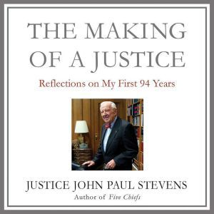 The Making of a Justice: Reflections on My First 94 Years, John Paul Stevens