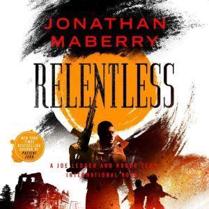 Relentless A Joe Ledger and Rogue Team International Novel, Jonathan Maberry