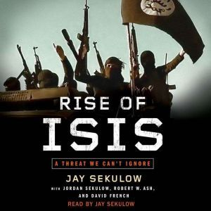 Rise of ISIS: A Threat We Can't Ignore, Jay Sekulow