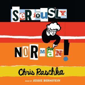 Seriously, Norman!, Chris Raschka