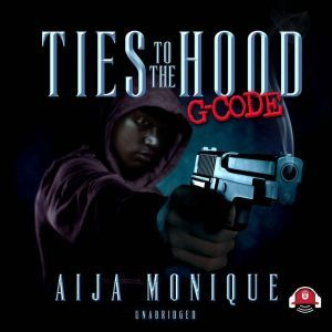 Ties to the Hood G Code, Aija Monique