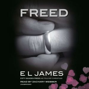 Freed: Fifty Shades Freed as Told by Christian, E L James