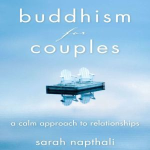 Buddhism for Couples: A Calm Approach to Relationships, Naphtali Sarah