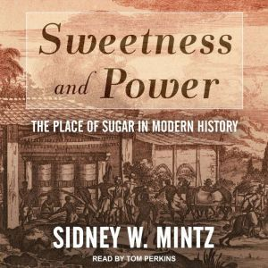 Sweetness and Power: The Place of Sugar in Modern History, Sidney W. Mintz