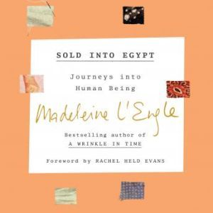 Sold into Egypt: Journeys into Human Being, Madeleine L'Engle