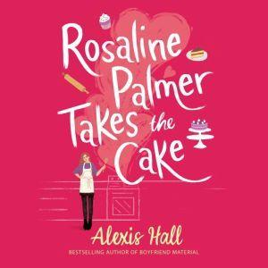 Rosaline Palmer Takes the Cake, Alexis Hall