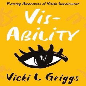 Vis-Ability, Vicki  L Griggs