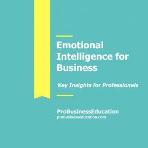 Emotional Intelligence for Business, ProBusinessEducation Team