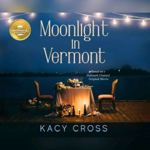 Moonlight in Vermont Based on the Hallmark Channel Original Movie, Kacy Cross