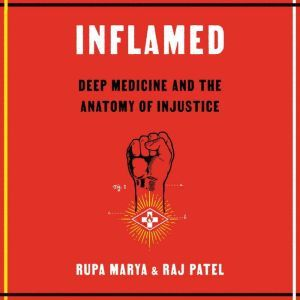 Inflamed: Deep Medicine and the Anatomy of Injustice, Rupa Marya