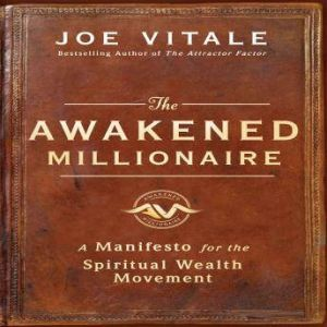 The Awakened Millionaire: A Manifesto for the Spiritual Wealth Movement, Joe Vitale