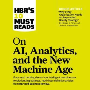 HBR's 10 Must Reads on AI, Analytics, and the New Machine Age, Paul Daugherty