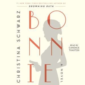 Bonnie: A Novel, Christina Schwarz