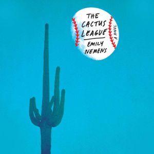 The Cactus League: A Novel, Emily Nemens