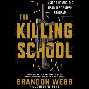 The Killing School: Inside the World's Deadliest Sniper Program, Brandon Webb with John David Mann