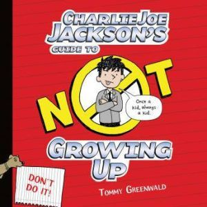 Charlie Joe Jackson's Guide to Not Growing Up, Tommy Greenwald