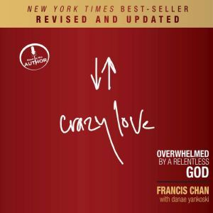 Crazy Love, Revised and Updated Overwhelmed by a Relentless God, Francis Chan
