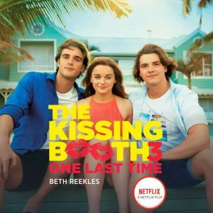 The Kissing Booth #3: One Last Time, Beth Reekles