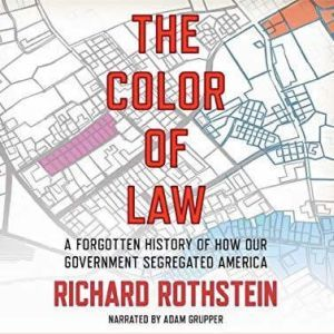 The Color of Law: A Forgotten History of How Our Government Segregated America, Richard Rothstein