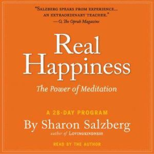 Real Happiness The Power of Meditation: A 28-Day Program, Sharon Salzberg