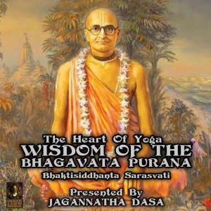 The Heart Of Yoga Wisdom From The Bhagavata Purana, Bhaktisiddhanta Sarasvati