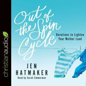 Out of the Spin Cycle Devotions to Lighten Your Mother Load, Jen Hatmaker