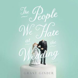 The People We Hate at the Wedding, Grant Ginder