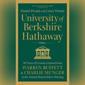 University of Berkshire Hathaway: 30 Years of Lessons Learned from Warren Buffett & Charlie Munger at the Annual Shareholders Meeting, Daniel Pecaut