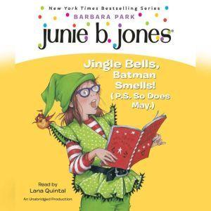 Junie B., First Grader: Jingle Bells, Batman Smells! (p.s. so does May): Junie B. Jones #25, Barbara Park