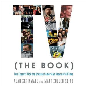 TV (The Book): Two Experts Pick the Greatest American Shows of All Time, Alan Sepinwall