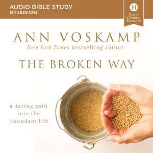 The Broken Way Audio Study: A Daring Path into the Abundant Life, Ann Voskamp