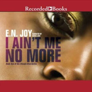 I Ain't Me No More: Book One of the Always Diva Series, E.N. Joy