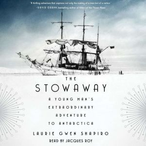 The Stowaway A Young Man's Extraordinary Adventure to Antarctica, Laurie Gwen Shapiro