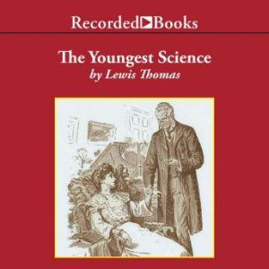The Youngest Science: Notes of a Medicine Watcher, Lewis Thomas