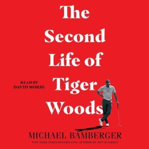The Second Life of Tiger Woods, Michael Bamberger