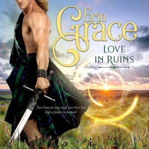 Love in Ruins Highland Time Travellers - Book One, Erin Grace