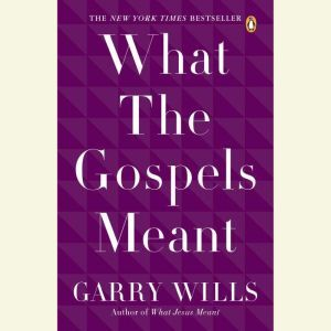 What the Gospels Meant, Garry Wills
