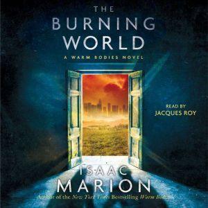 The Burning World: A Warm Bodies Novel, Isaac Marion