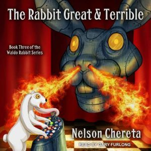 The Rabbit Great and Terrible, Nelson Chereta
