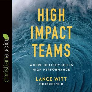 High Impact Teams: Where Healthy Meets High Performance, Lance Witt